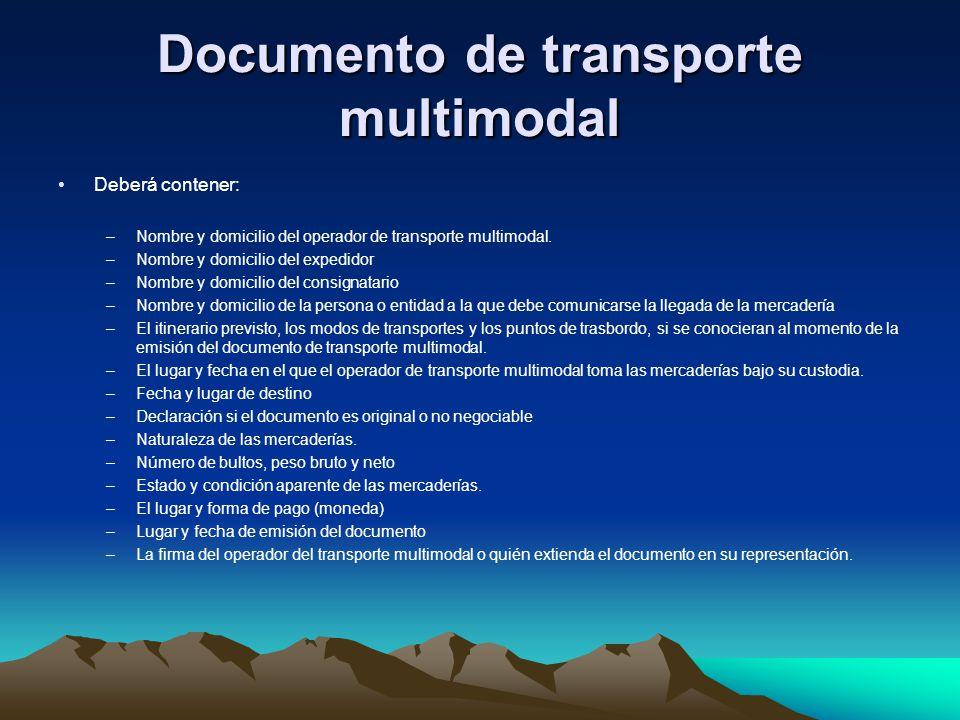 Documento de transporte multimodal Deberá contener: –Nombre y domicilio del operador de transporte multimodal. –Nombre y domicilio del expedidor –Nomb
