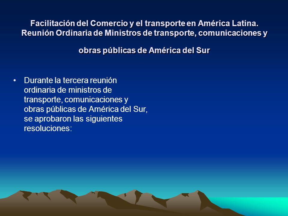 Facilitación del Comercio y el transporte en América Latina. Reunión Ordinaria de Ministros de transporte, comunicaciones y obras públicas de América
