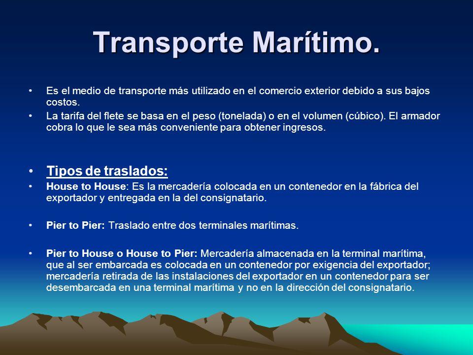 Transporte Marítimo. Es el medio de transporte más utilizado en el comercio exterior debido a sus bajos costos. La tarifa del flete se basa en el peso