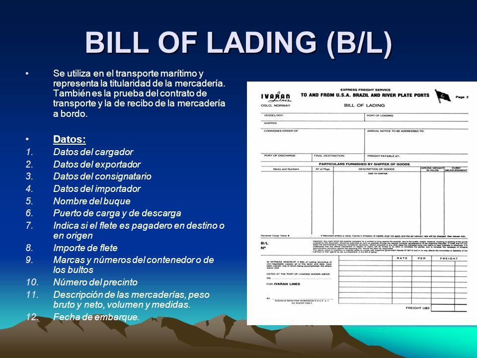 BILL OF LADING (B/L) Se utiliza en el transporte marítimo y representa la titularidad de la mercadería. También es la prueba del contrato de transport
