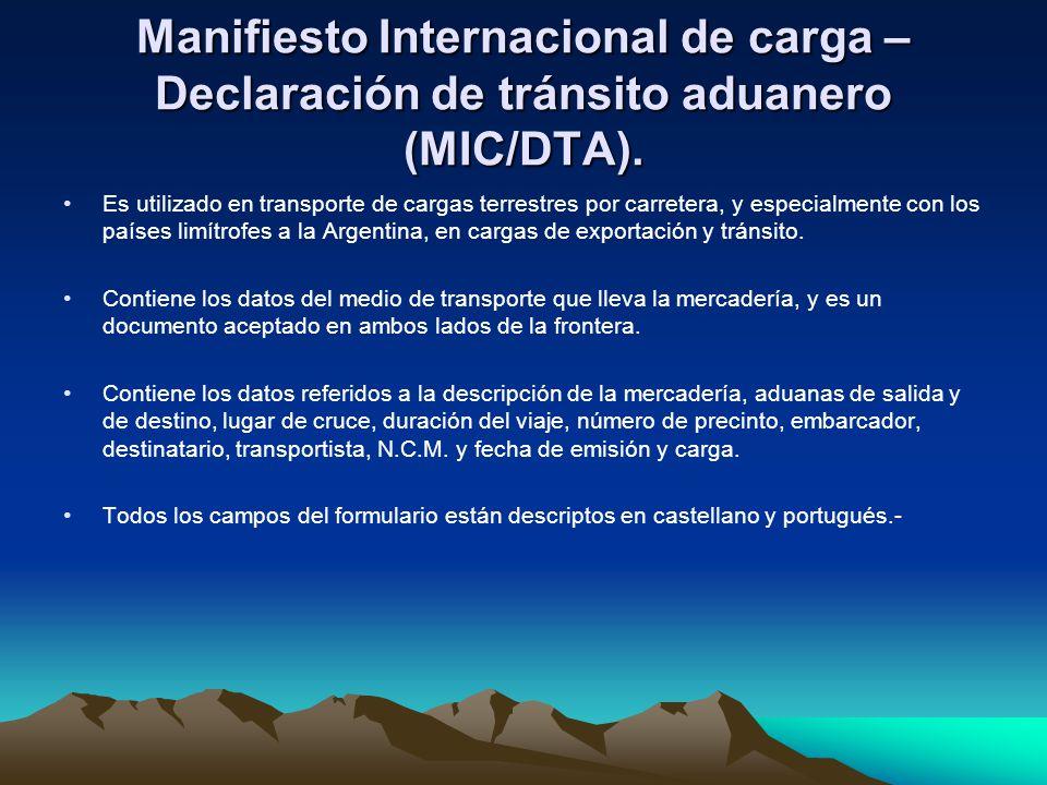 Manifiesto Internacional de carga – Declaración de tránsito aduanero (MIC/DTA). Es utilizado en transporte de cargas terrestres por carretera, y espec