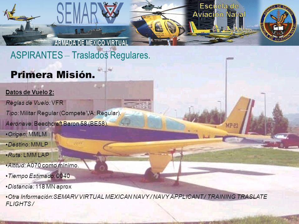 ASPIRANTES – Traslados Regulares. Primera Misión. Datos de Vuelo 2: Reglas de Vuelo: VFR Tipo: Militar Regular (Compete VA: Regular). Aeronave: Beechc