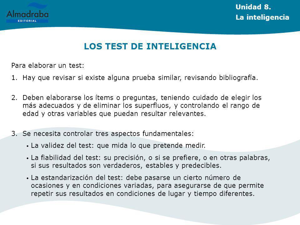 LOS TEST DE INTELIGENCIA Para elaborar un test: 1.Hay que revisar si existe alguna prueba similar, revisando bibliografía.