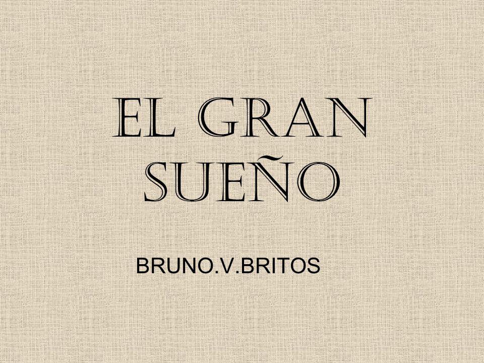 EL GRAN SUEÑO BRUNO.V.BRITOS