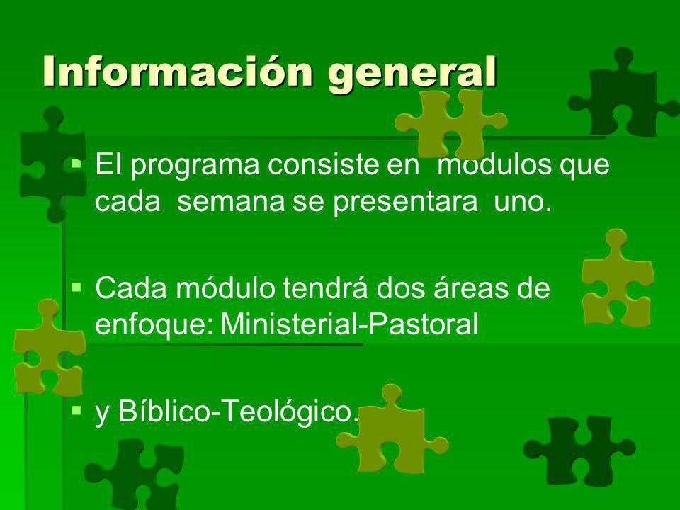 Información general El programa consiste en módulos que cada semana se presentara uno.