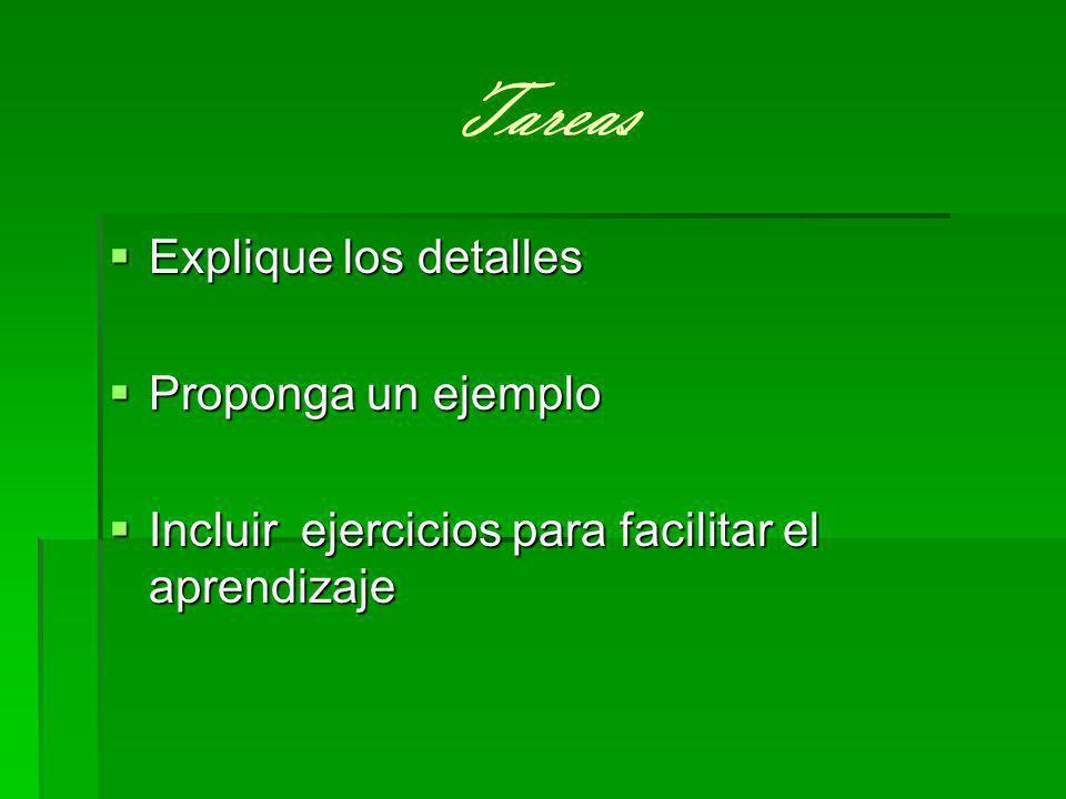 Tareas Explique los detalles Explique los detalles Proponga un ejemplo Proponga un ejemplo Incluir ejercicios para facilitar el aprendizaje Incluir ejercicios para facilitar el aprendizaje