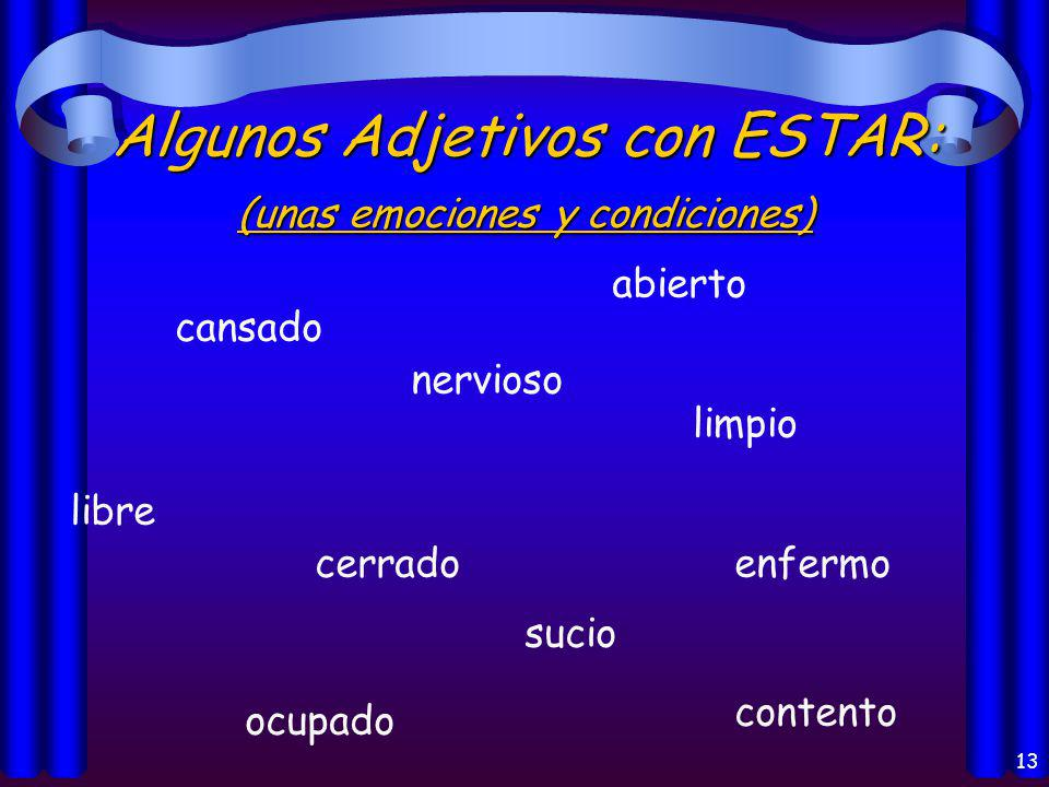 12 Los usos del verbo Estar: Location of a person or thing (la localización) Conditions (las condiciones) Feelings, emotions, opinions (las emociones y opiniones)