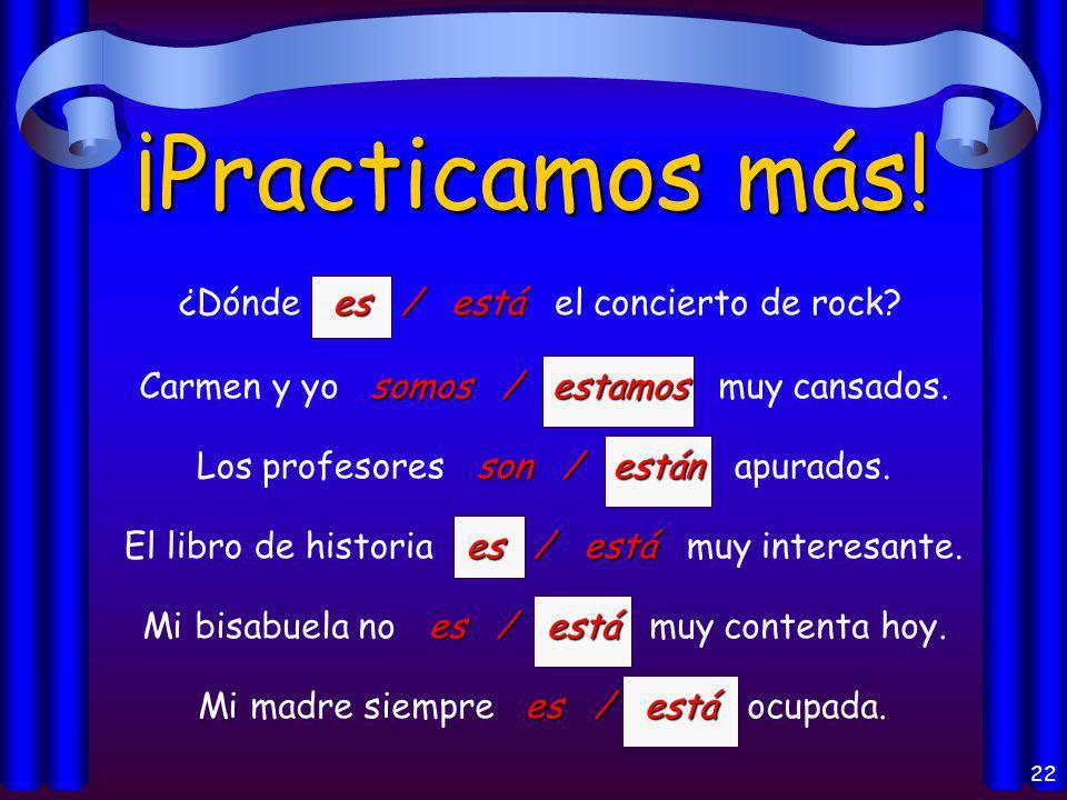 21 ¡Practicamos. es / está Mi amigo es / está de la República Dominicana.