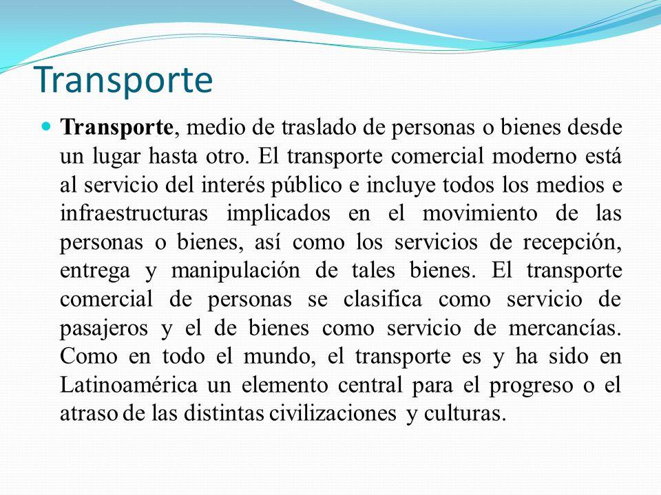 Transporte Transporte, medio de traslado de personas o bienes desde un lugar hasta otro. El transporte comercial moderno está al servicio del interés