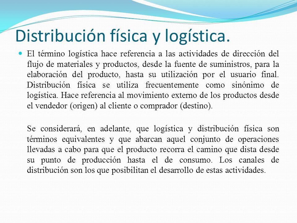Distribución física y logística. El término logística hace referencia a las actividades de dirección del flujo de materiales y productos, desde la fue