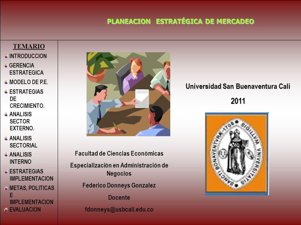 PLANEACION ESTRATÉGICA DE MERCADEO TEMARIO INTRODUCCION MODELO DE P.E. GERENCIA ESTRATEGICA Universidad San Buenaventura Cali 2011 ESTRATEGIAS DE CREC