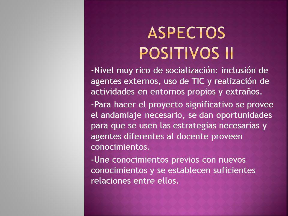 -Nivel muy rico de socialización: inclusión de agentes externos, uso de TIC y realización de actividades en entornos propios y extraños.