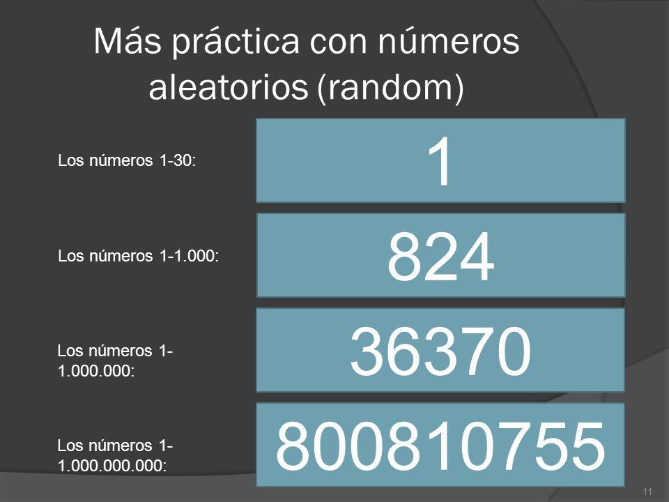 Más práctica con números aleatorios (random) 1 Los números 1-30: 824 Los números 1-1.000: 36370 Los números 1- 1.000.000: 800810755 Los números 1- 1.0