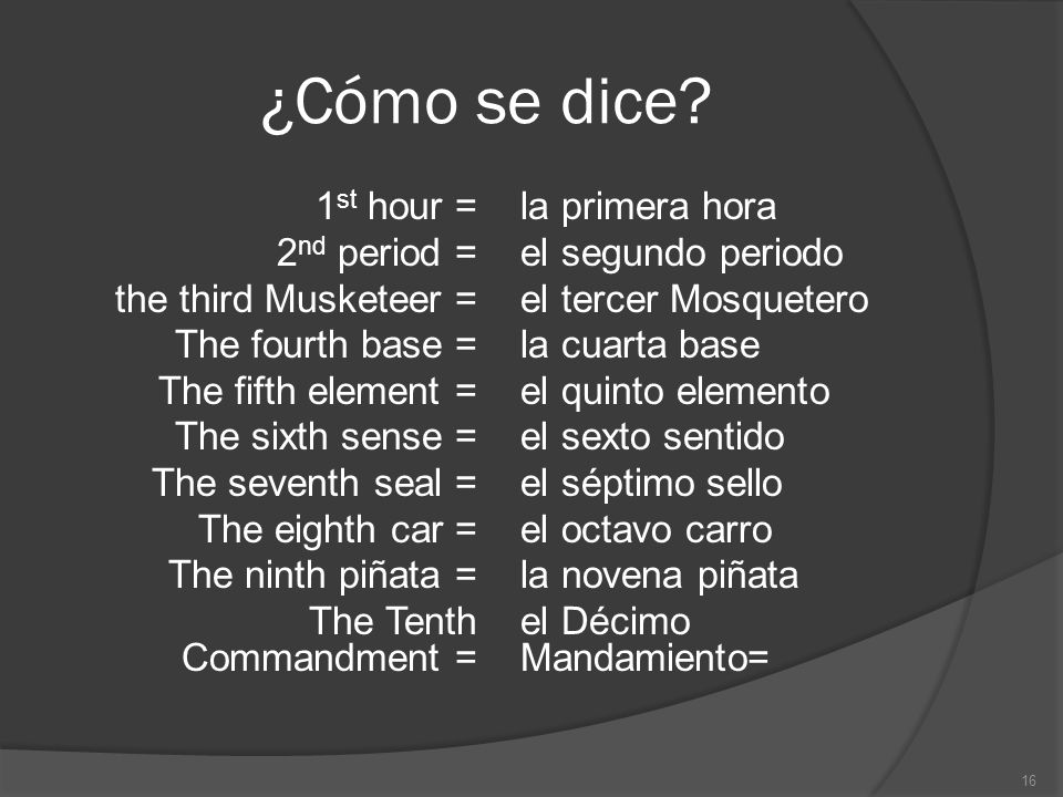 ¿Cómo se dice? 1 st hour = 2 nd period = the third Musketeer = The fourth base = The fifth element = The sixth sense = The seventh seal = The eighth c