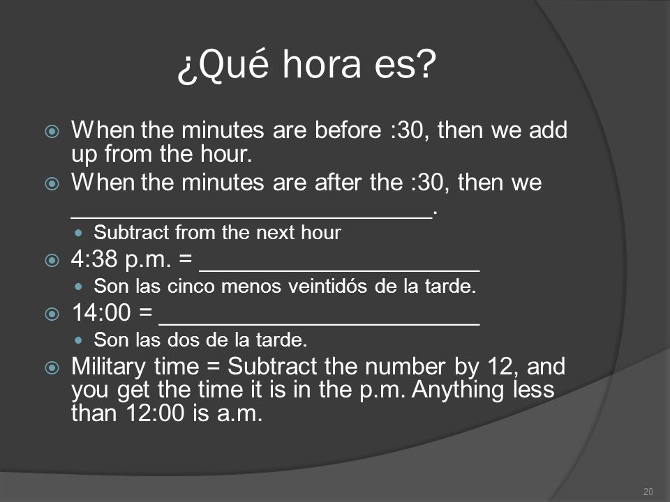 ¿Qué hora es? When the minutes are before :30, then we add up from the hour. When the minutes are after the :30, then we ___________________________.