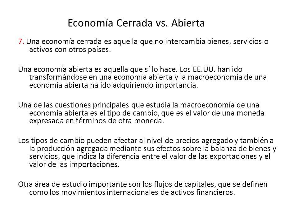 Economía Cerrada vs. Abierta 7. Una economía cerrada es aquella que no intercambia bienes, servicios o activos con otros países. Una economía abierta