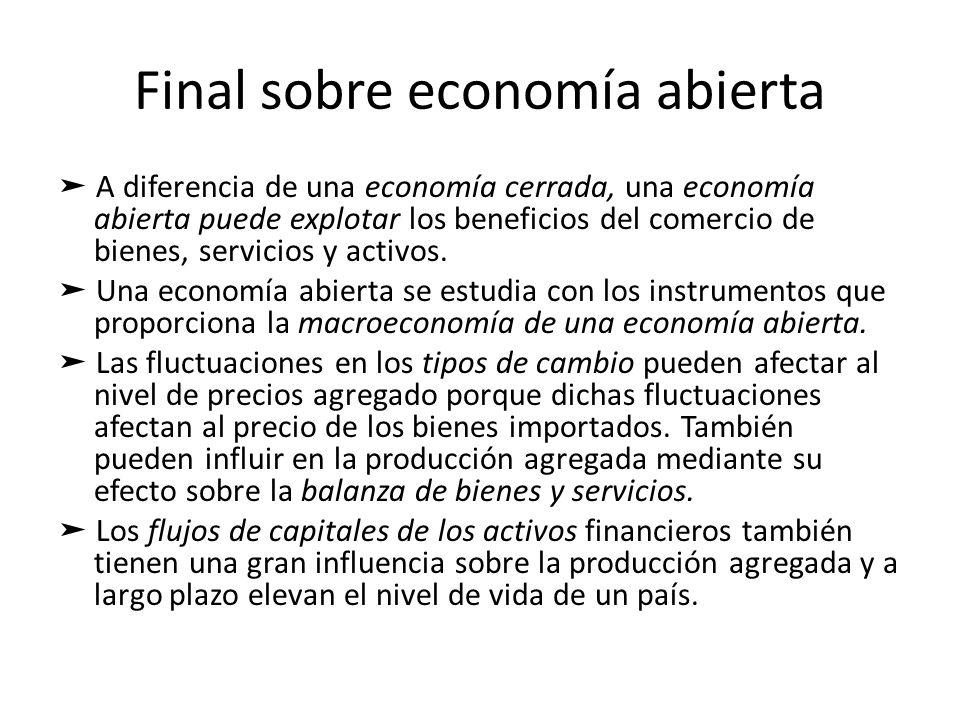 Final sobre economía abierta A diferencia de una economía cerrada, una economía abierta puede explotar los beneficios del comercio de bienes, servicio