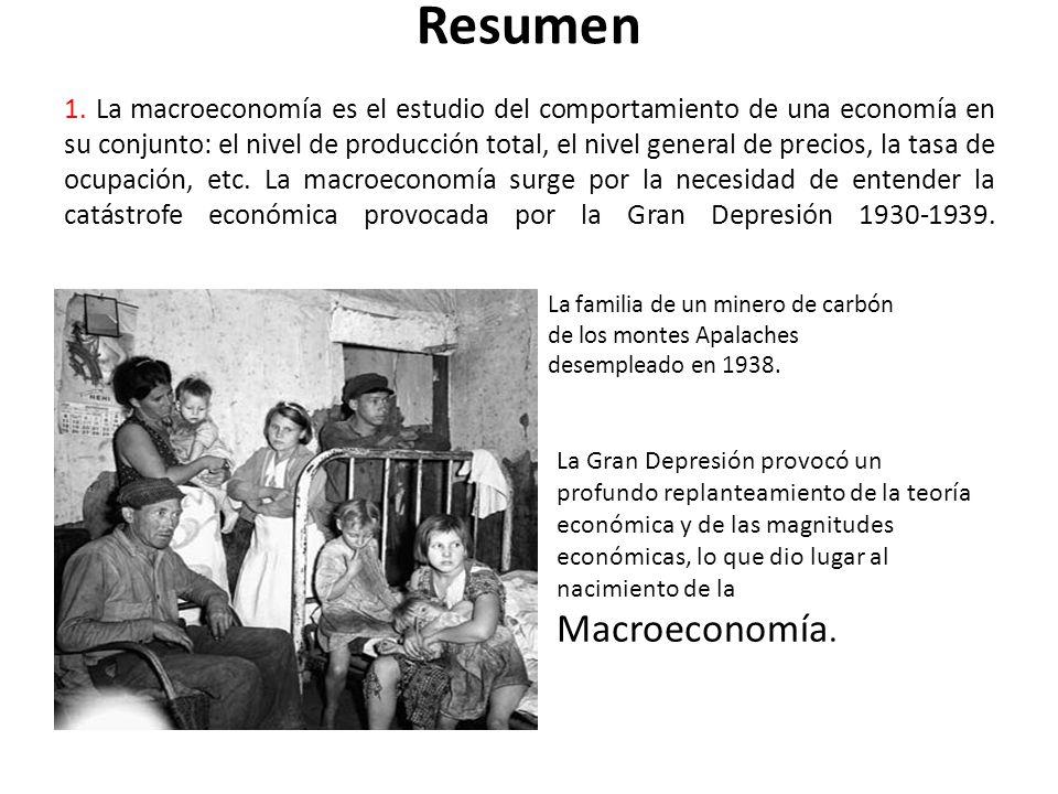 Resumen 1. La macroeconomía es el estudio del comportamiento de una economía en su conjunto: el nivel de producción total, el nivel general de precios