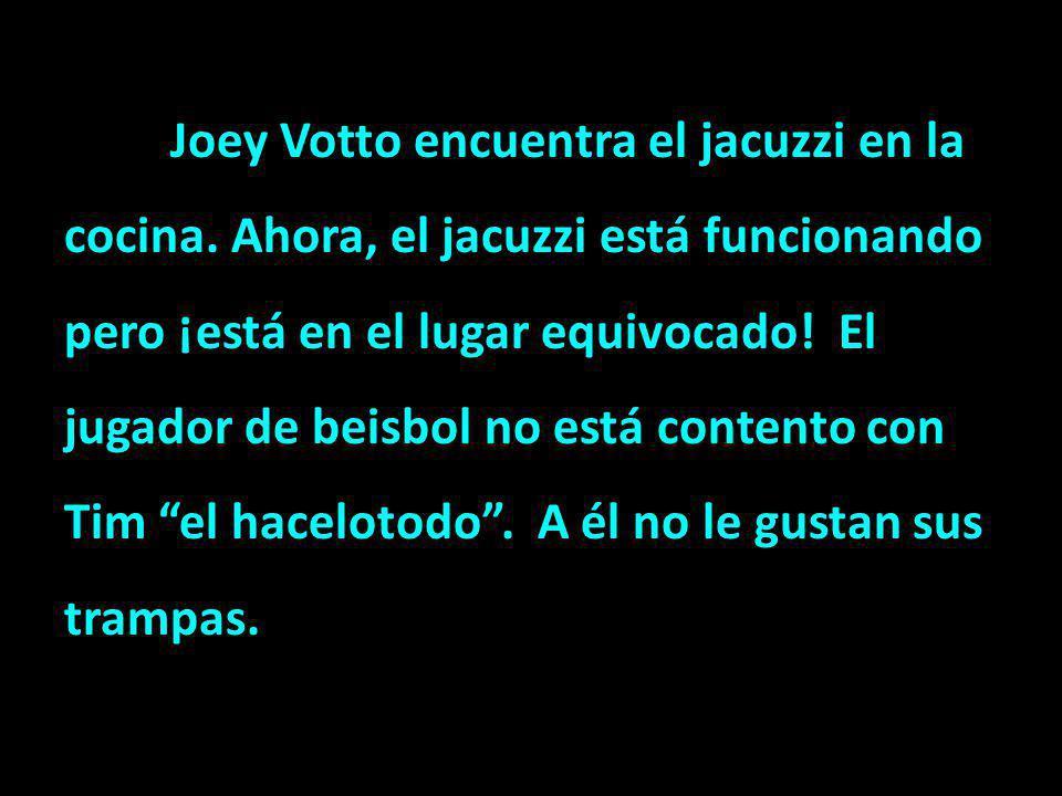 Joey Votto encuentra el jacuzzi en la cocina. Ahora, el jacuzzi está funcionando pero ¡está en el lugar equivocado! El jugador de beisbol no está cont