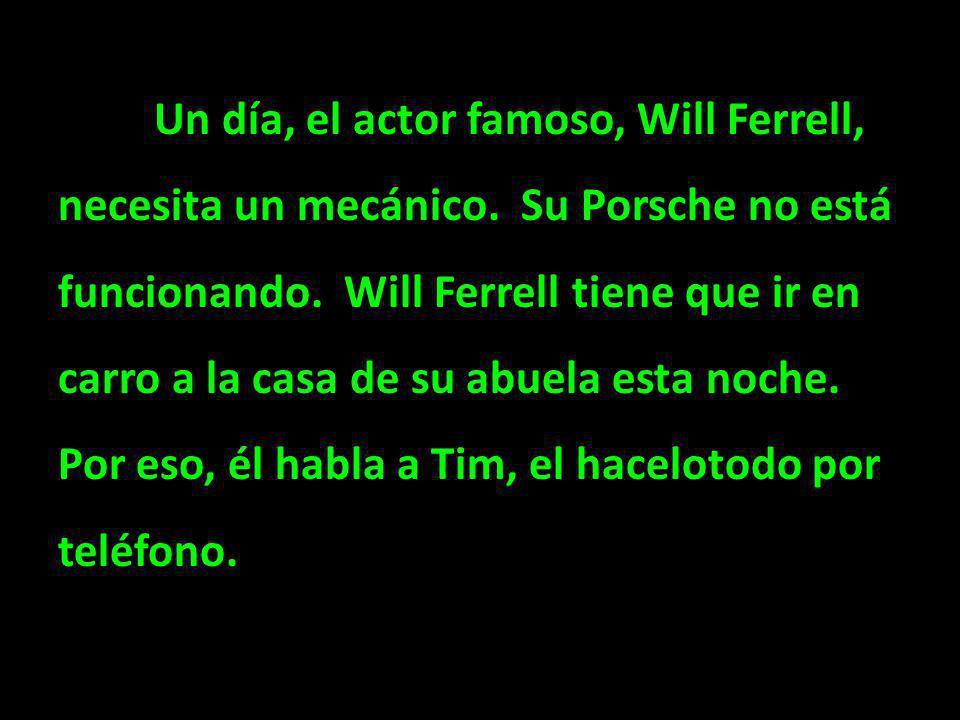 Un día, el actor famoso, Will Ferrell, necesita un mecánico. Su Porsche no está funcionando. Will Ferrell tiene que ir en carro a la casa de su abuela