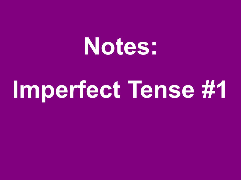 Notes: Imperfect Tense #1