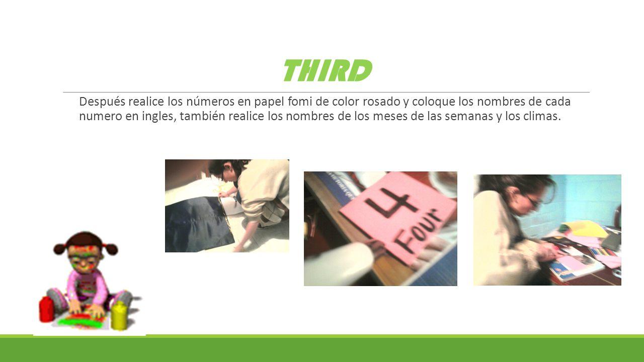 THIRD Después realice los números en papel fomi de color rosado y coloque los nombres de cada numero en ingles, también realice los nombres de los meses de las semanas y los climas.