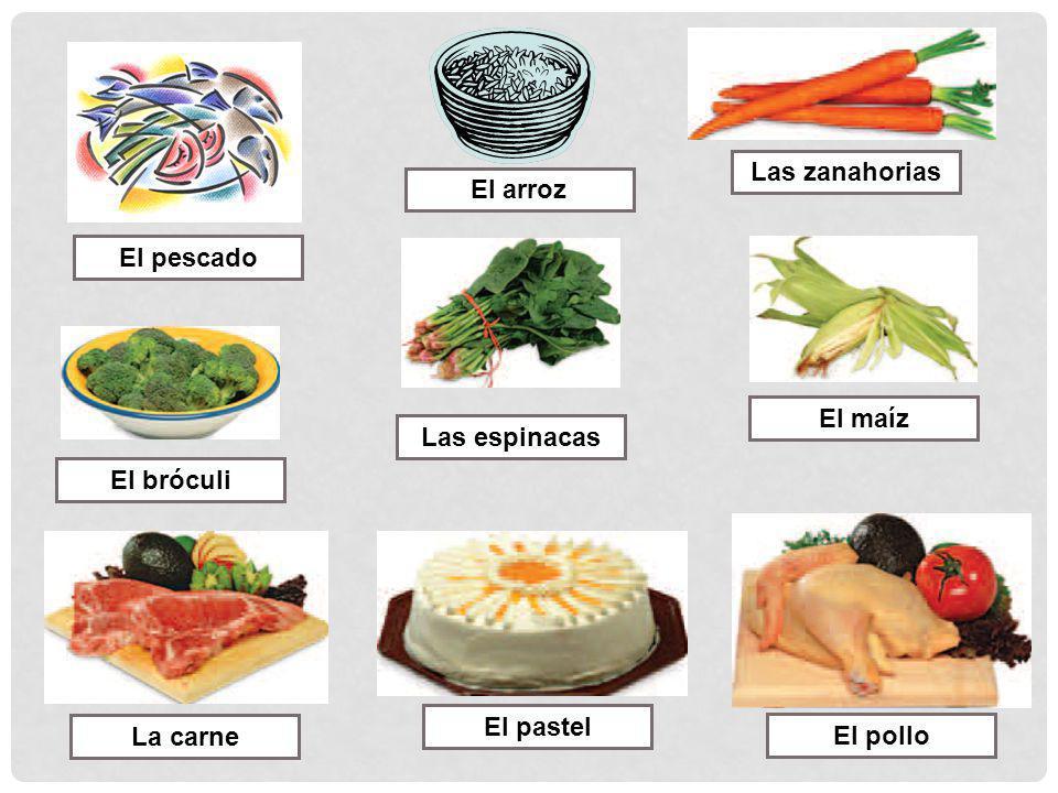 Las zanahorias El bróculi Las espinacas El maíz La carne El pastel El pollo El pescado El arroz