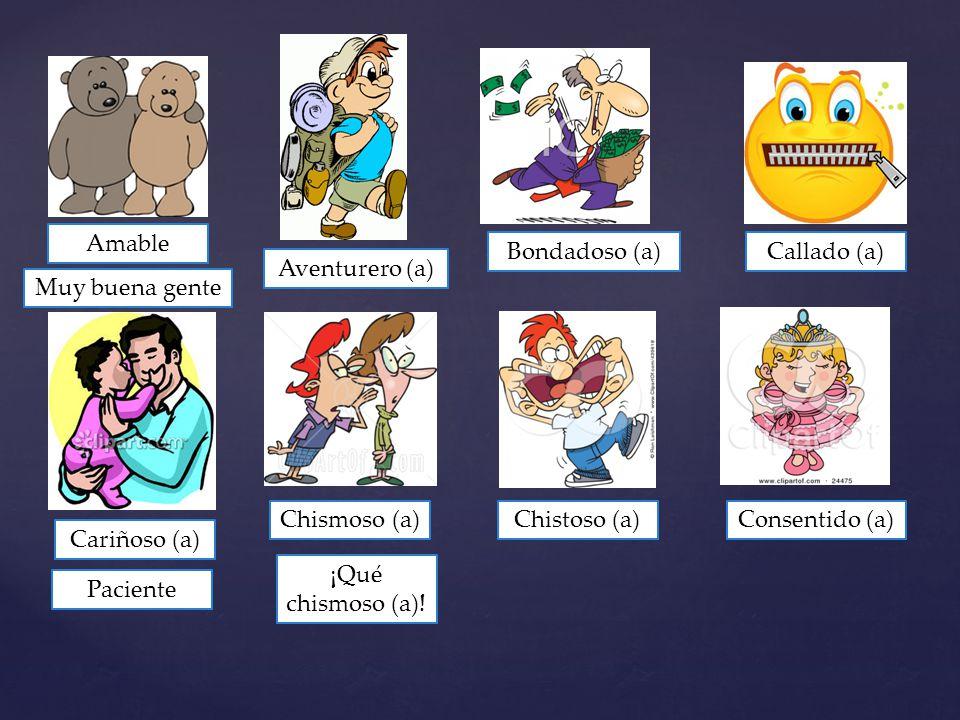 Amable Aventurero (a) Bondadoso (a)Callado (a) Cariñoso (a) Chismoso (a)Chistoso (a)Consentido (a) ¡Qué chismoso (a).