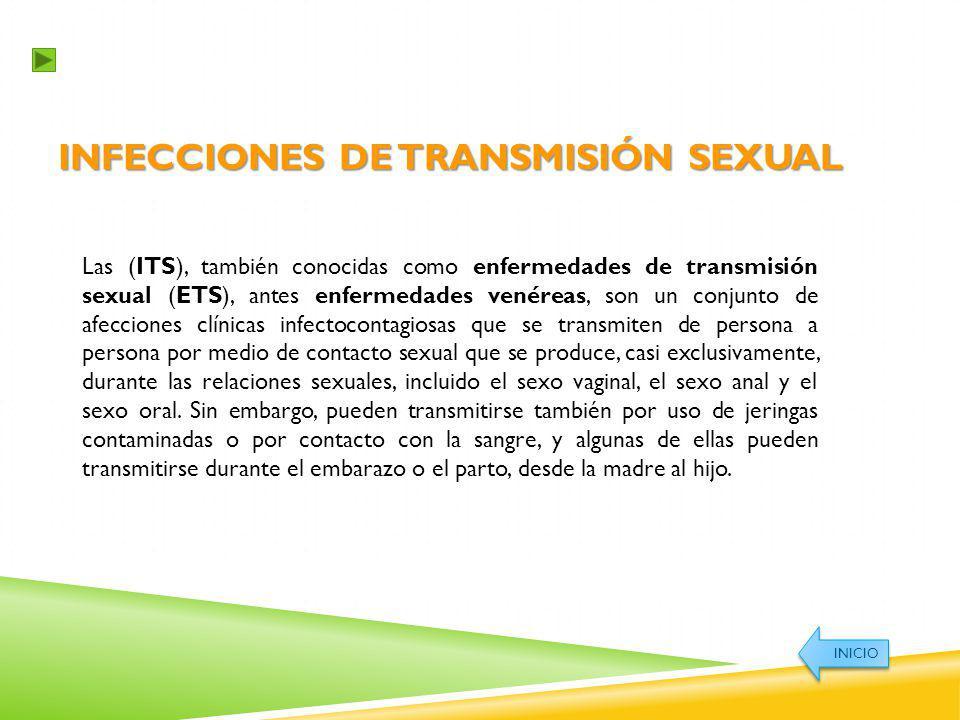 INFECCIONES DE TRANSMISIÓN SEXUAL Las (ITS), también conocidas como enfermedades de transmisión sexual (ETS), antes enfermedades venéreas, son un conj