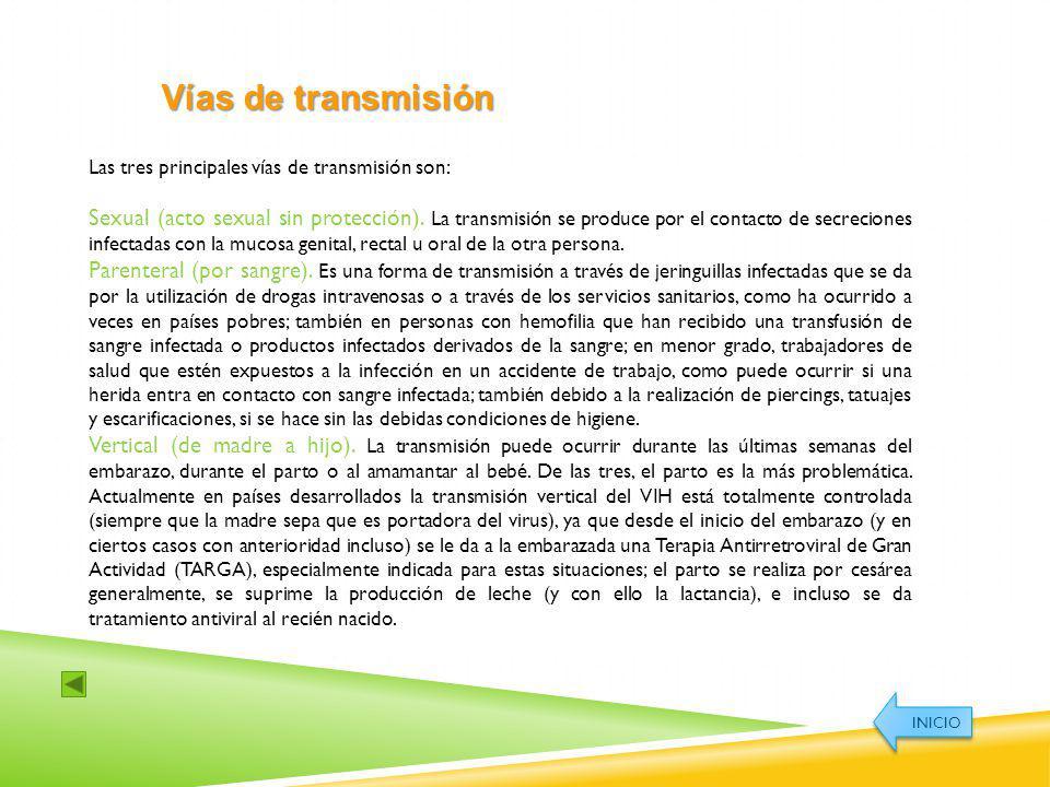 Las tres principales vías de transmisión son: Sexual (acto sexual sin protección). La transmisión se produce por el contacto de secreciones infectadas