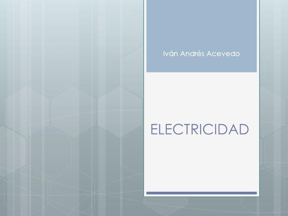 ELECTRICIDAD Iván Andrés Acevedo