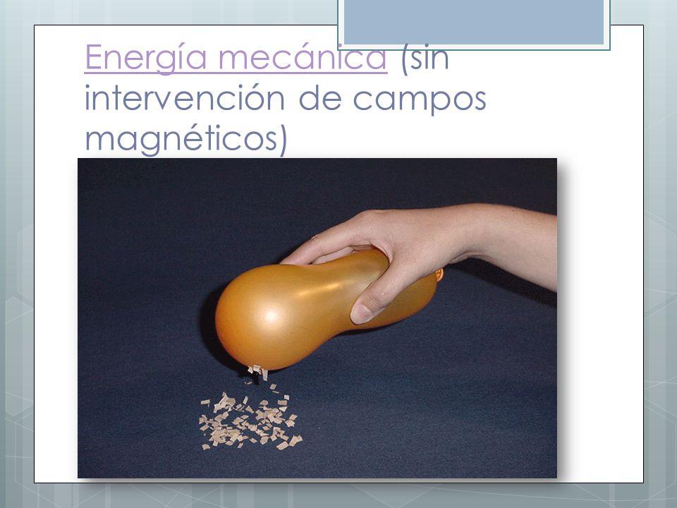 Energía mecánicaEnergía mecánica (sin intervención de campos magnéticos)