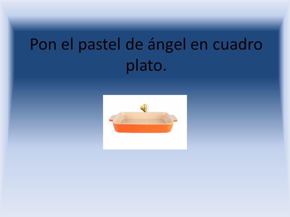 No pongas el pastel de ángel en a bol.