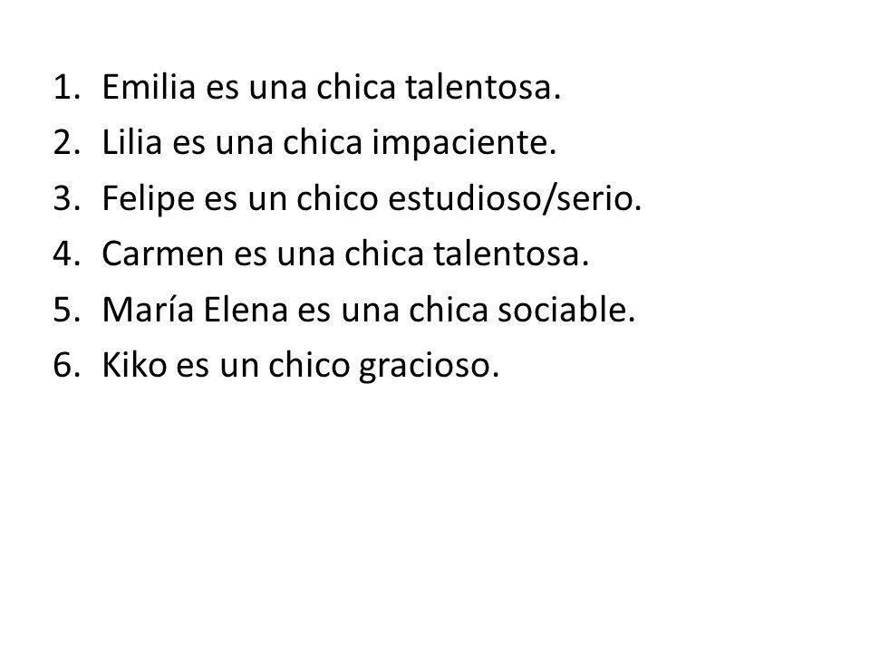 1.Emilia es una chica talentosa. 2.Lilia es una chica impaciente.