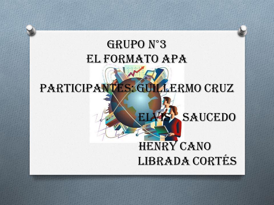 GRUPO N°3 EL FORMATO APA Participantes: Guillermo Cruz Elvis Saucedo Henry Cano Librada Cortés