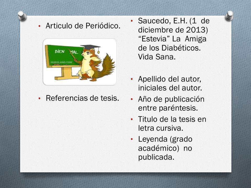 Articulo de Periódico. Referencias de tesis. Saucedo, E.H. (1 de diciembre de 2013) Estevia La Amiga de los Diabéticos. Vida Sana. Apellido del autor,