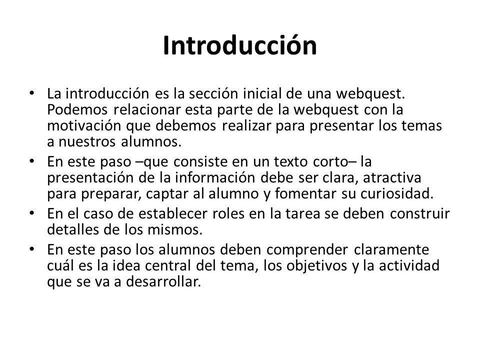 Introducción La introducción es la sección inicial de una webquest. Podemos relacionar esta parte de la webquest con la motivación que debemos realiza