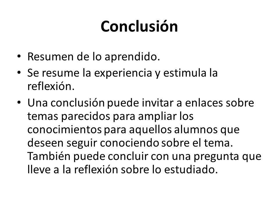 Conclusión Resumen de lo aprendido. Se resume la experiencia y estimula la reflexión. Una conclusión puede invitar a enlaces sobre temas parecidos par
