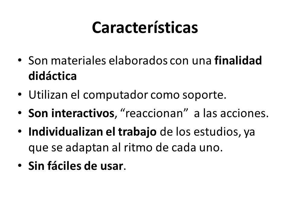 Características Son materiales elaborados con una finalidad didáctica Utilizan el computador como soporte. Son interactivos, reaccionan a las acciones