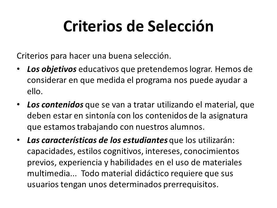 Criterios de Selección Criterios para hacer una buena selección. Los objetivos educativos que pretendemos lograr. Hemos de considerar en que medida el