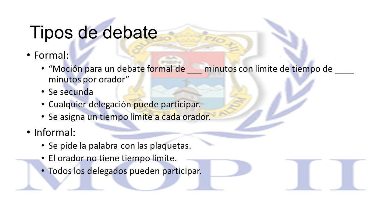 Tipos de debate Formal: Moción para un debate formal de ___ minutos con límite de tiempo de ____ minutos por orador Se secunda Cualquier delegación pu