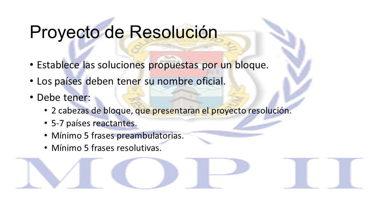 Proyecto de Resolución Establece las soluciones propuestas por un bloque. Los países deben tener su nombre oficial. Debe tener: 2 cabezas de bloque, q