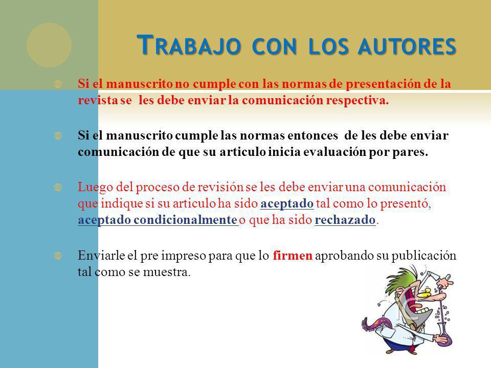 T RABAJO CON LOS AUTORES Si el manuscrito no cumple con las normas de presentación de la revista se les debe enviar la comunicación respectiva. Si el