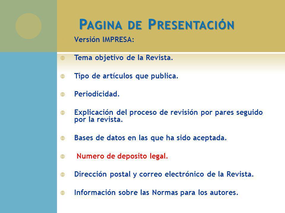 P AGINA DE P RESENTACIÓN Versión IMPRESA: Tema objetivo de la Revista. Tipo de artículos que publica. Periodicidad. Explicación del proceso de revisió