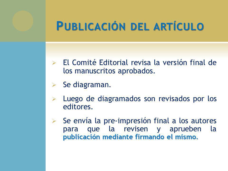 P UBLICACIÓN DEL ARTÍCULO El Comité Editorial revisa la versión final de los manuscritos aprobados. Se diagraman. Luego de diagramados son revisados p