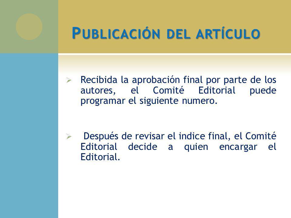 P UBLICACIÓN DEL ARTÍCULO Recibida la aprobación final por parte de los autores, el Comité Editorial puede programar el siguiente numero. Después de r