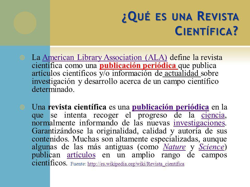 ¿Q UÉ ES UNA R EVISTA C IENTÍFICA ? La American Library Association (ALA) define la revista científica como una publicación periódica que publica artí