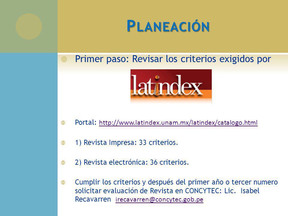 P LANEACIÓN Primer paso: Revisar los criterios exigidos por Portal: http://www.latindex.unam.mx/latindex/catalogo.html http://www.latindex.unam.mx/lat