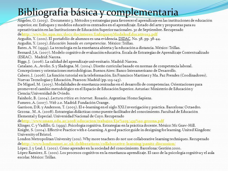 Bibliografía básica y complementaria Ángeles, O. (2003). Documento 3. Métodos y estrategias para favorecer el aprendizaje en las instituciones de educ