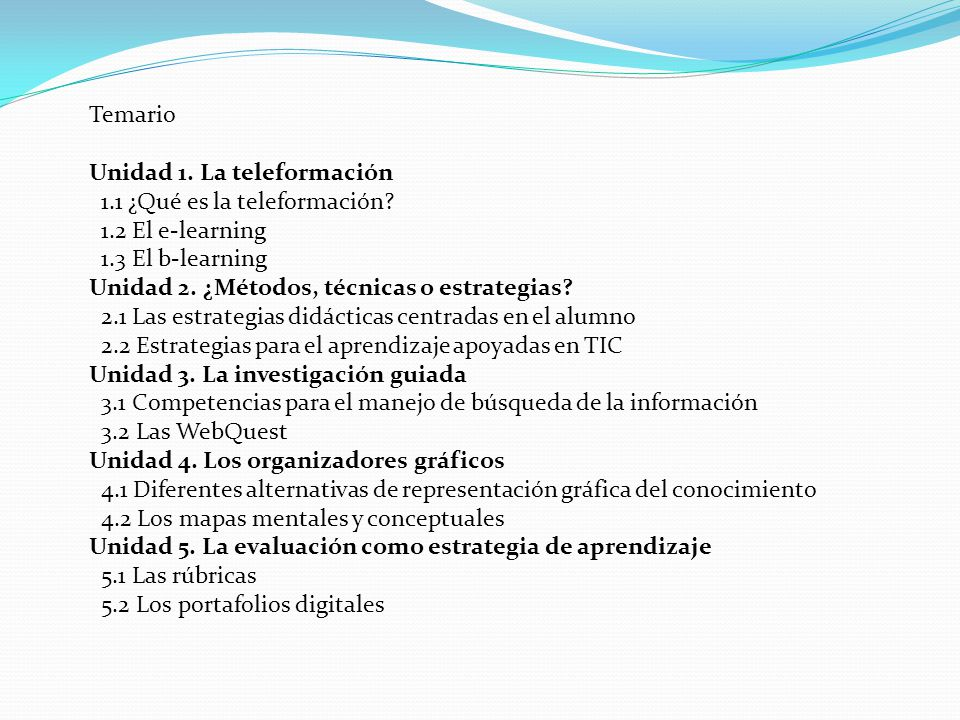 Temario Unidad 1. La teleformación 1.1 ¿Qué es la teleformación? 1.2 El e-learning 1.3 El b-learning Unidad 2. ¿Métodos, técnicas o estrategias? 2.1 L